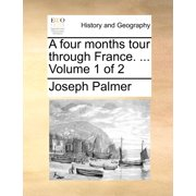 A Four Months Tour Through France. ... Volume 1 of 2