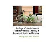 Catalogue of the Graduates of Middlebury College : Embracing a Biographical Register and Directory