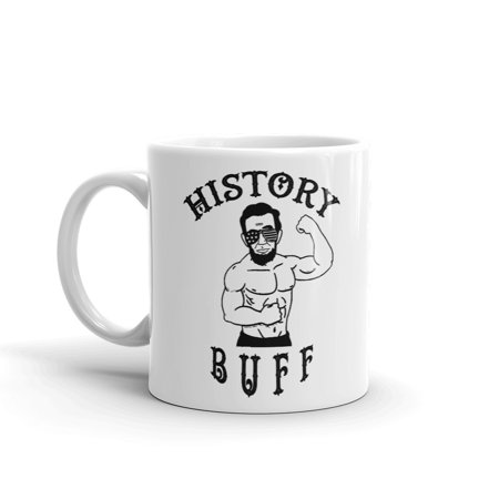 History Buff Funny Fourth of July Novelty Humor 11oz White Ceramic Glass Coffee Tea Mug (What Are Buffs Glasses)