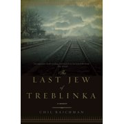 The Last Jew of Treblinka : A Survivor's Memory 1942-1943