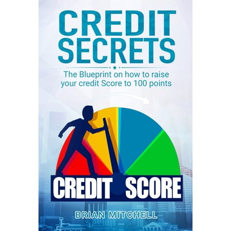 Credit Secrets: The Blueprint on how to raise your credit score to 100 points (Credit Score For Forever 21 Credit Card)