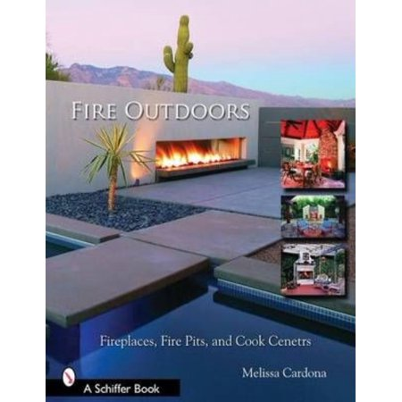 Fire Outdoors: Fireplaces, Fire Pits, Wood Fired Ovens & Cook Centers