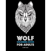 Wolf Coloring Book for Adults : Complex Designs For Relaxation and Stress Relief; Detailed Adult Coloring Book With Zendoodle Wolves; Great For Men, Women, Teens, & Older Kids