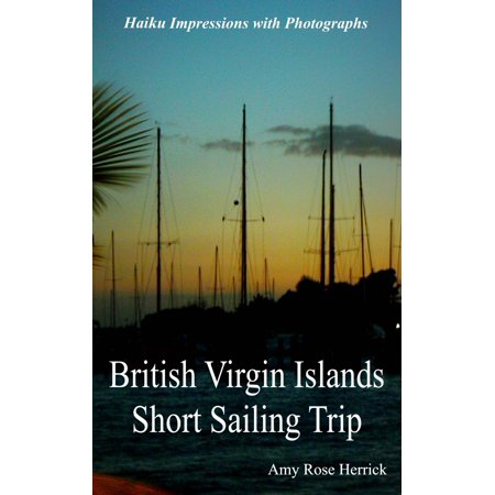 British Virgin Islands Short Sailing Trip Haiku Impressions with Photographs - eBook