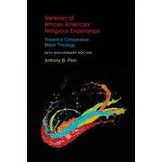 Varieties of African American Religious Experience : Toward a Comparative Black Theology - 20th Anniversary Edition