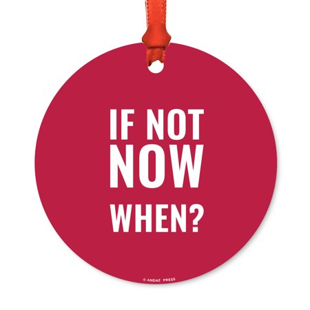 Motivational Metal Christmas Ornament, If Not Now, When?, Includes Ribbon and Gift Bag