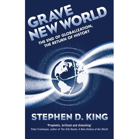 Grave New World : The End of Globalization, the Return of