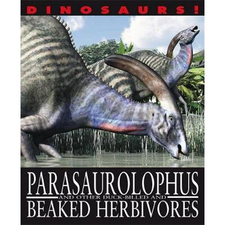 Dinosaurs!: Parasaurolophyus and other Duck-billed and Beaked Herbivores - Ducky Dinosaur