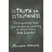 Truth or Truthiness : Distinguishing Fact from Fiction by Learning to Think Like a Data Scientist