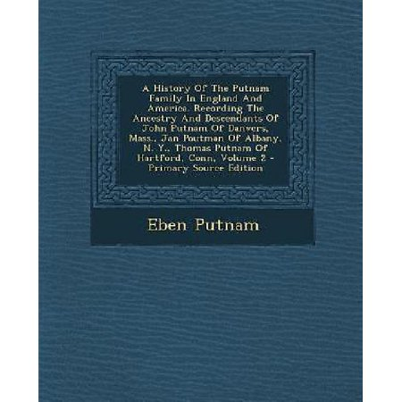 A   History Of The Putnam Family In England And America  Recording The Ancestry And Descendants Of John Putnam Of Danvers  Mass   Jan Poutman Of Alban