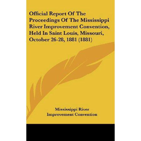 Official Report of the Proceedings of the Mississippi River Improvement Convention, Held in Saint Louis, Missouri, October 26-28, 1881 (1881)](Party City Saint Louis Missouri)