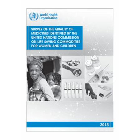 Survey Of The Quality Of Medicines Identified By The United Nations Commission On Life Saving Commodities For Women And Children 2015