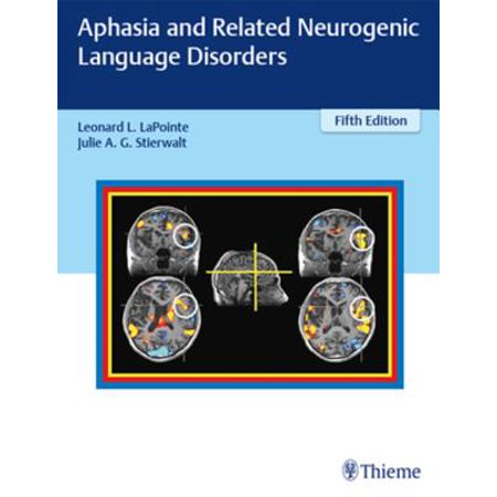 Aphasia and Related Neurogenic Language Disorders (Aphasia And Related Neurogenic Communication Disorders 2013)