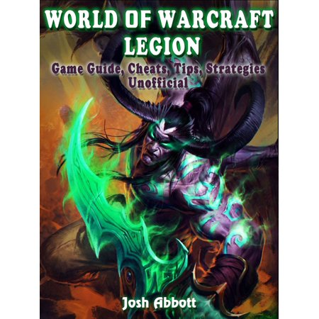 World of Warcraft Legion Game Guide, Cheats, Tips, Strategies Unofficial -