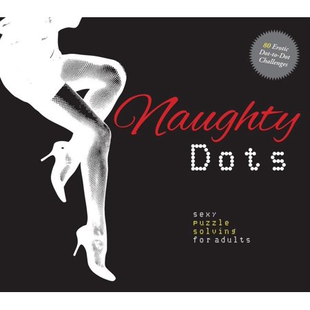 Naughty Dots : Sexy Puzzle Solving for Adults - 80 Erotic Dot-To-Dot Challenges for $<!---->