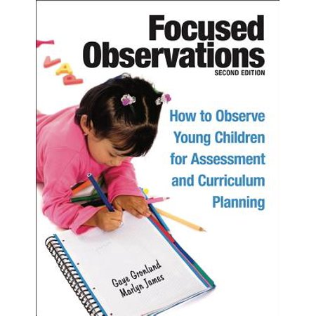 Focused Observations : How to Observe Young Children for Assessment and Curriculum Planning