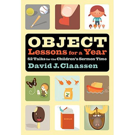 Object Lessons for a Year : 52 Talks for the Children's Sermon