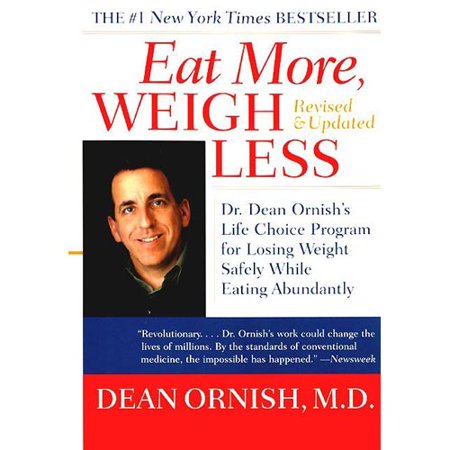 Eat More, Weigh Less: Dr. Dean Ornishs Advantage Ten Program for Losing Weight Safely While Eating Abundantly by