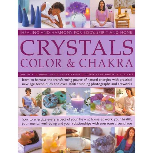 Crystals, Color & Chakra: Learn to Harness the Transforming Power of Natural Energies with Practical New Age Techniques and over 1000 Stunning Photographs and Artworks