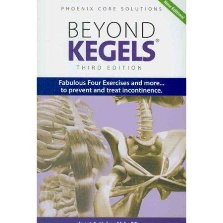 Beyond Kegels: Fabulous Four Exercises and More... to Prevent and Treat