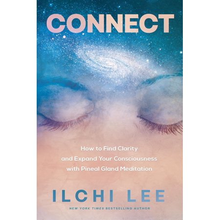 Connect : How to Find Clarity and Expand Your Consciousness with Pineal Gland