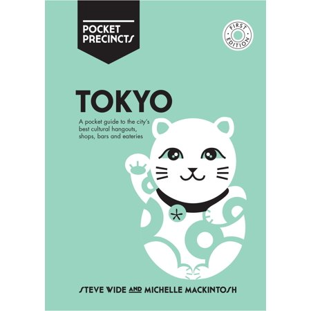 Tokyo Pocket Precincts : A Pocket Guide to the City's Best Cultural Hangouts, Shops, Bars and Eateries