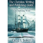 The Christian Writing and Publishing Guide: Navigating the Murky Waters of the Publishing World - eBook