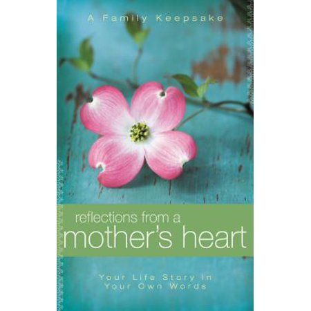 Reflections from a Mother's Heart : Your Life Story in Your Own Words: A Family