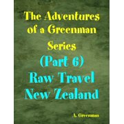 The Adventures of a Greenman Series: (Part 6) Raw Travel New Zealand - eBook
