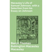 Macaulay's Life of Samuel Johnson, with a Selection from his Essay on Johnson - eBook