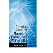 Sylvestra : Studies of Manners in England from 1770 to 1800
