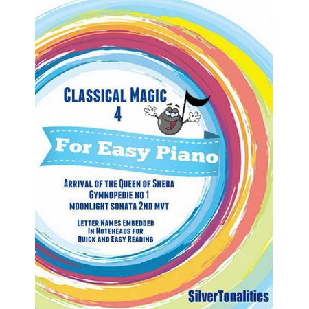 Classical Magic 4 - For Easy Piano Arrival of the Queen of Sheba Gymnopedie No 1 Moonlight Sonata 2nd Mvt Letter Names Embedded In Noteheads for Quick and Easy Reading - eBook - This Is Halloween Piano Letters