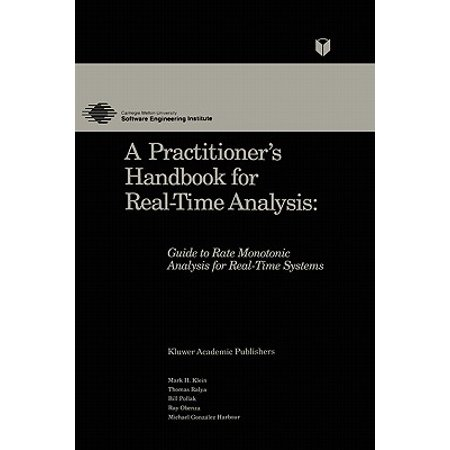 A Practitioner's Handbook for Real-Time Analysis : Guide to Rate Monotonic Analysis for Real-Time