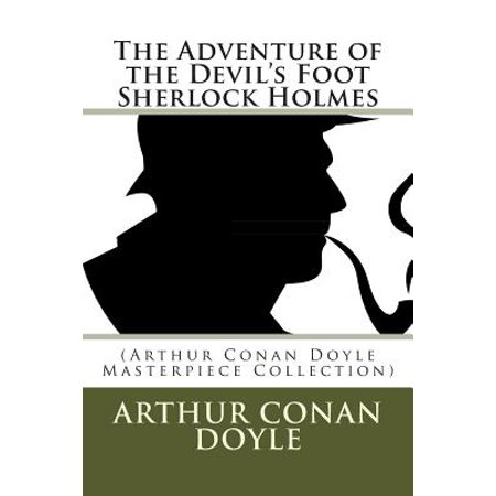 The Adventure of the Devils Foot Sherlock Holmes: (Arthur Conan Doyle Masterpiece Collection) by