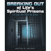 Breaking out of Life's Spiritual Prisons: A Life Set Free by Jesus (Paperback)