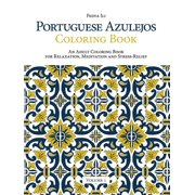 Portuguese Azulejos Coloring Book, Volume 1: An Adult Coloring Book for Relaxation, Meditation and Stress-Relief (Paperback)