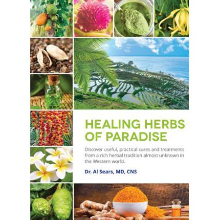 Healing Herbs of Paradise : Discover Useful, Practical Cures and Treatments from a Rich Herbal Tradition Almost Unknown in the Western (Marvin Perry Sources Of The Western Tradition)