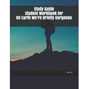 Study Guide Student Workbook for On Earth We're Briefly Gorgeous (Paperback)