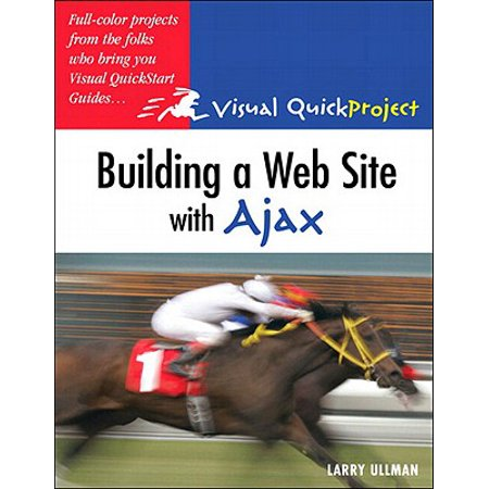 Building a Web Site with Ajax: Visual QuickProject Guide -