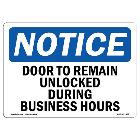 OSHA Notice Sign - Door To Remain Unlocked During Business Hours | Choose from: Aluminum, Rigid Plastic or Vinyl Label Decal | Protect Your Business, Work Site, Warehouse & Shop Area | Made in the USA - Ways To Decorate Your Door