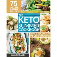 Keto Summer Cookbook : 75 Low Carb Recipes Inspired by the Flavors of the Mediterranean