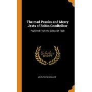 The Mad Pranks and Merry Jests of Robin Goodfellow : Reprinted from the Edition of 1628 (Hardcover)