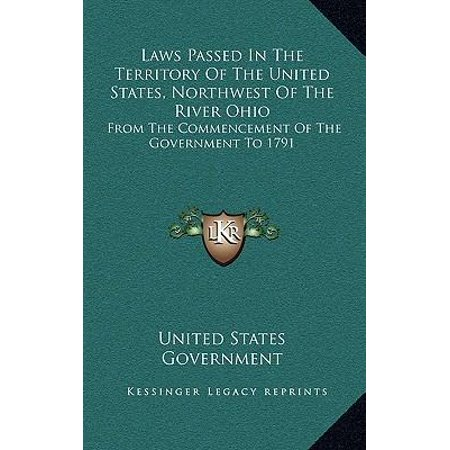 Laws Passed in the Territory of the United States, Northwest of the River Ohio: From the Commencement of the Government to 1791 Hardcover