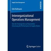Supply Chain Management: Interorganizational Operations Management: Von Der Strategie Bis Zur Finanziellen Steuerung Der Performance in Supply Chains (Paperback)