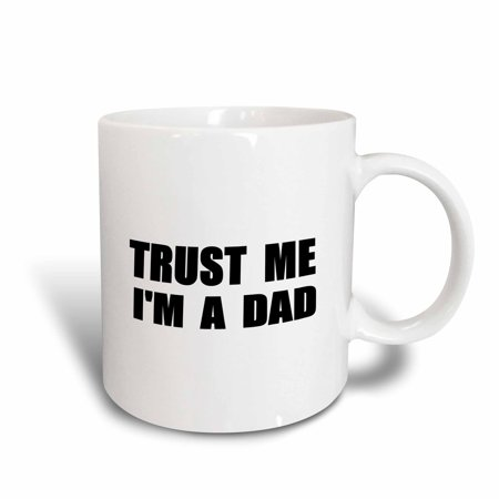 3dRose Trust me Im a Dad. Fun daddy humor - black text funny fathers day gift, Ceramic Mug, 11-ounce