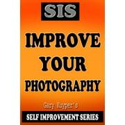 Self Improvement Series: Improve Your Photography - eBook