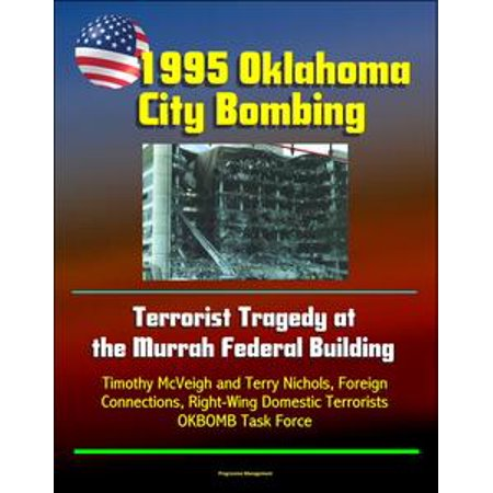 1995 Oklahoma City Bombing: Terrorist Tragedy at the Murrah Federal Building - Timothy McVeigh and Terry Nichols, Foreign Connections, Right-Wing Domestic Terrorists, OKBOMB Task Force - eBook - City Of Federal Way Jobs
