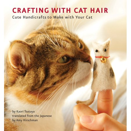 Crafting with Cat Hair : Cute Handicrafts to Make with Your (Make A Cat Tree Out Of Cardboard Boxes)