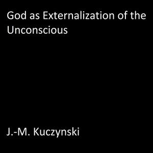 God as Externalization of the Unconscious - Audiobook