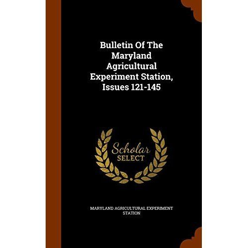 Bulletin of the Maryland Agricultural Experiment Station, Issues 121-145